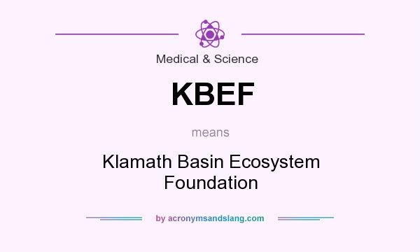 What does KBEF mean? It stands for Klamath Basin Ecosystem Foundation