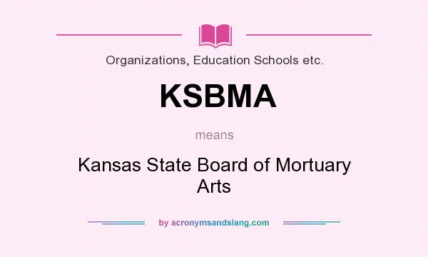 What does KSBMA mean? It stands for Kansas State Board of Mortuary Arts