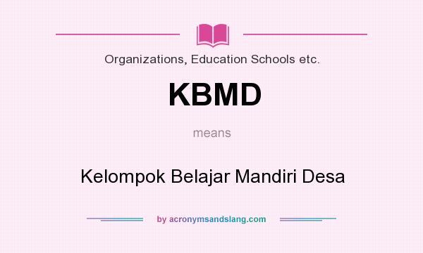 What does KBMD mean? It stands for Kelompok Belajar Mandiri Desa