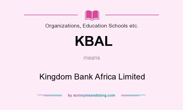 What does KBAL mean? It stands for Kingdom Bank Africa Limited