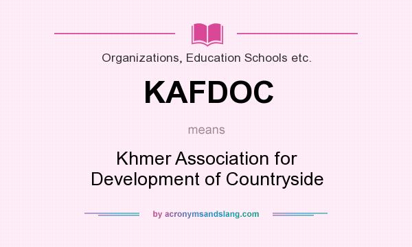 What does KAFDOC mean? It stands for Khmer Association for Development of Countryside