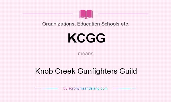 What does KCGG mean? It stands for Knob Creek Gunfighters Guild