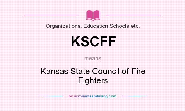 What does KSCFF mean? It stands for Kansas State Council of Fire Fighters