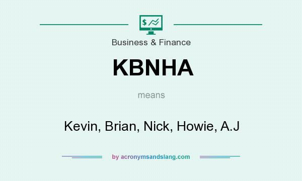 What does KBNHA mean? It stands for Kevin, Brian, Nick, Howie, A.J