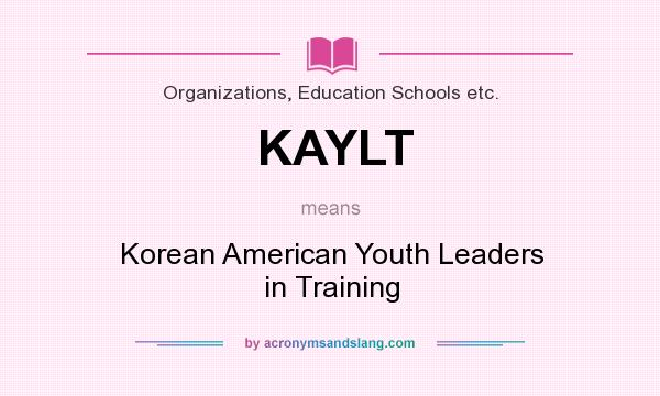 What does KAYLT mean? It stands for Korean American Youth Leaders in Training