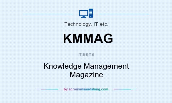What does KMMAG mean? It stands for Knowledge Management Magazine