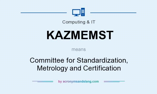 What does KAZMEMST mean? It stands for Committee for Standardization, Metrology and Certification