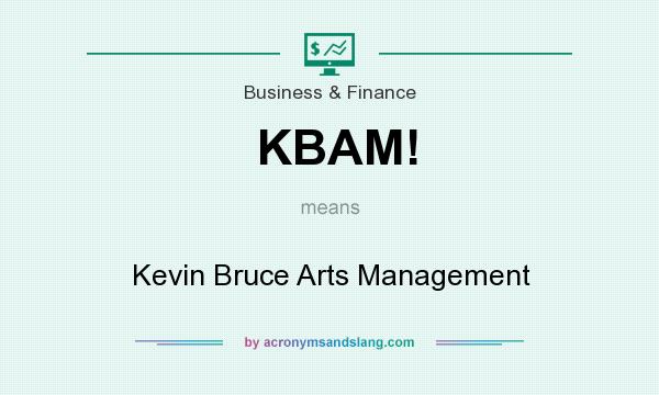 What does KBAM! mean? It stands for Kevin Bruce Arts Management