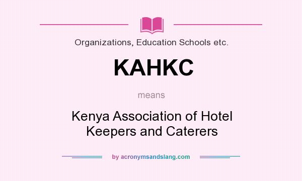 What does KAHKC mean? It stands for Kenya Association of Hotel Keepers and Caterers