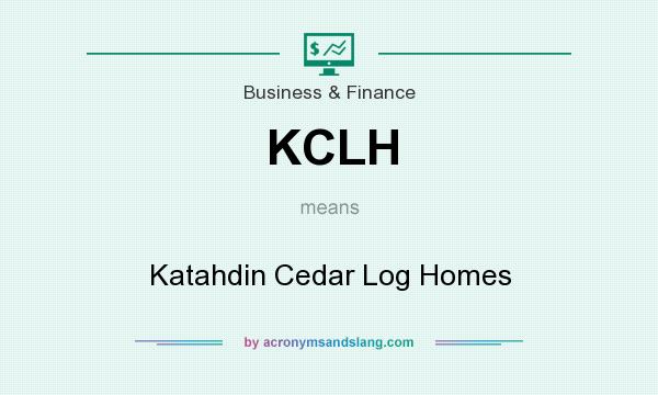 What does KCLH mean? It stands for Katahdin Cedar Log Homes