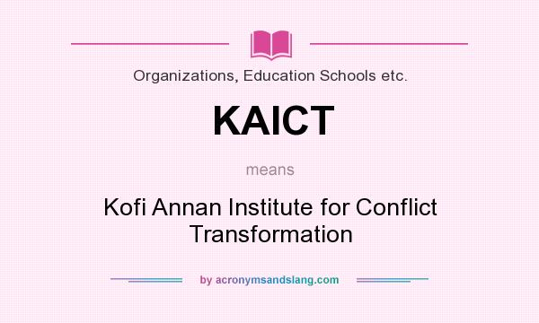 What does KAICT mean? It stands for Kofi Annan Institute for Conflict Transformation