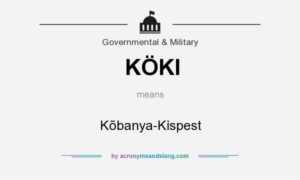 What does KÖKI mean? It stands for Kõbanya-Kispest
