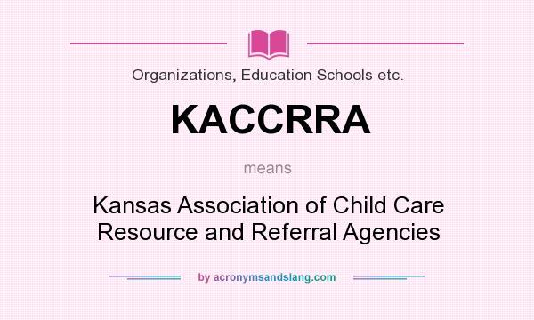 What does KACCRRA mean? It stands for Kansas Association of Child Care Resource and Referral Agencies