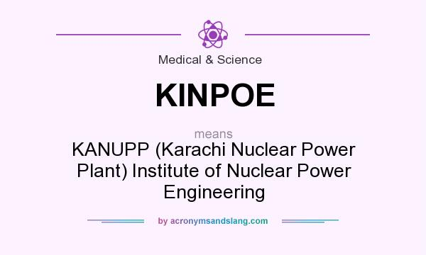 What does KINPOE mean? It stands for KANUPP (Karachi Nuclear Power Plant) Institute of Nuclear Power Engineering