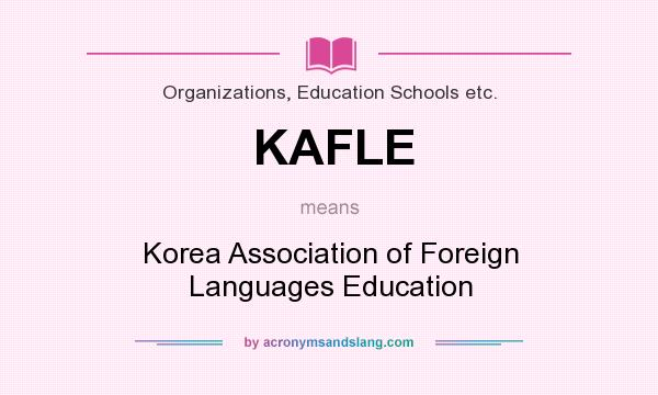 What does KAFLE mean? It stands for Korea Association of Foreign Languages Education