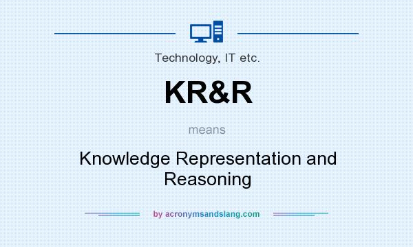 What does KR&R mean? It stands for Knowledge Representation and Reasoning