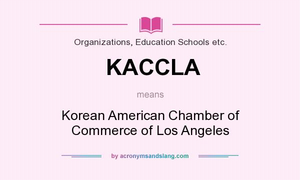 What does KACCLA mean? It stands for Korean American Chamber of Commerce of Los Angeles