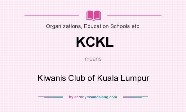 What does KCKL mean? It stands for Kiwanis Club of Kuala Lumpur