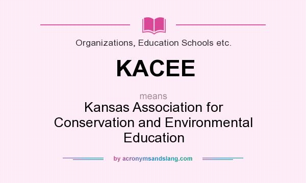 What does KACEE mean? It stands for Kansas Association for Conservation and Environmental Education
