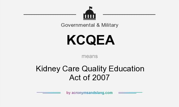 What does KCQEA mean? It stands for Kidney Care Quality Education Act of 2007