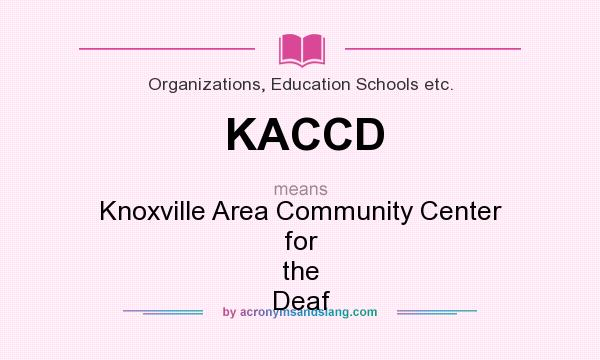 What does KACCD mean? It stands for Knoxville Area Community Center for the Deaf