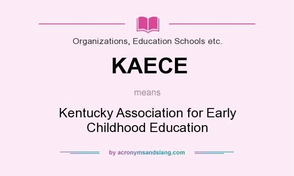 What does KAECE mean? It stands for Kentucky Association for Early Childhood Education