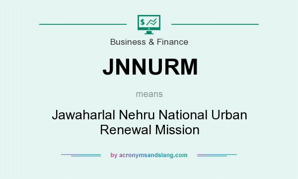 What does JNNURM mean? It stands for Jawaharlal Nehru National Urban Renewal Mission