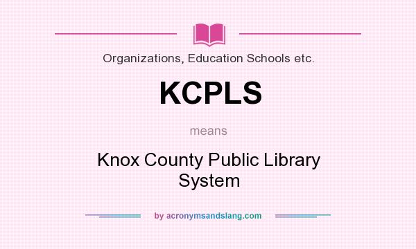 What does KCPLS mean? It stands for Knox County Public Library System
