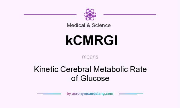 What does kCMRGl mean? It stands for Kinetic Cerebral Metabolic Rate of Glucose
