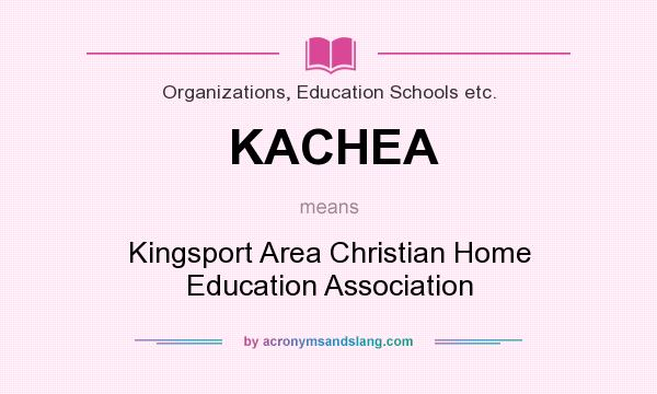 What does KACHEA mean? It stands for Kingsport Area Christian Home Education Association