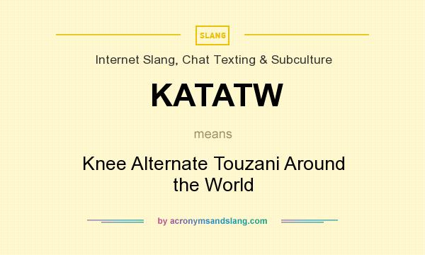What does KATATW mean? It stands for Knee Alternate Touzani Around the World