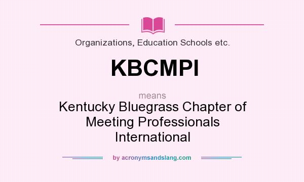 What does KBCMPI mean? It stands for Kentucky Bluegrass Chapter of Meeting Professionals International