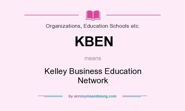 What does KBEN mean? It stands for Kelley Business Education Network
