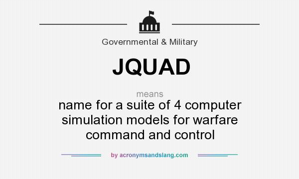 What does JQUAD mean? It stands for name for a suite of 4 computer simulation models for warfare command and control