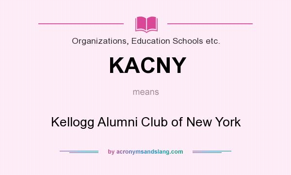 What does KACNY mean? It stands for Kellogg Alumni Club of New York