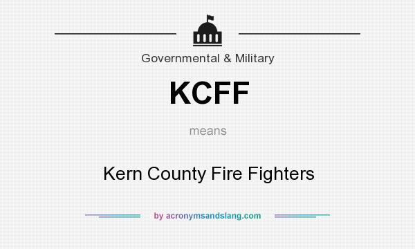 What does KCFF mean? It stands for Kern County Fire Fighters