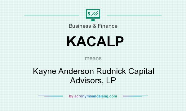 What does KACALP mean? It stands for Kayne Anderson Rudnick Capital Advisors, LP
