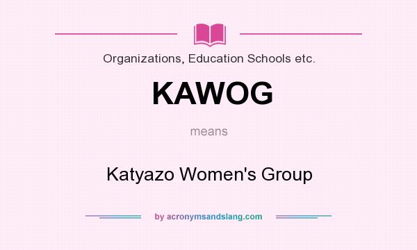 What does KAWOG mean? It stands for Katyazo Women`s Group