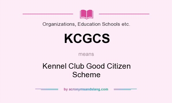 What does KCGCS mean? It stands for Kennel Club Good Citizen Scheme