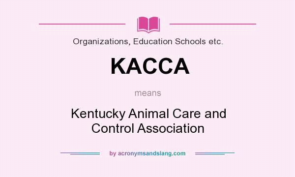 What does KACCA mean? It stands for Kentucky Animal Care and Control Association
