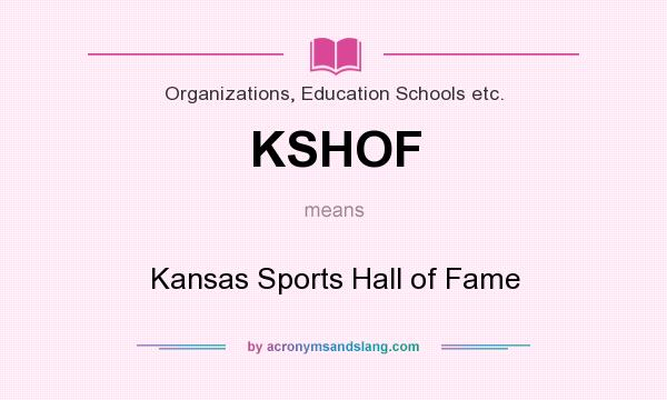 What does KSHOF mean? It stands for Kansas Sports Hall of Fame