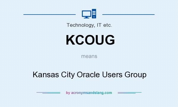 What does KCOUG mean? It stands for Kansas City Oracle Users Group