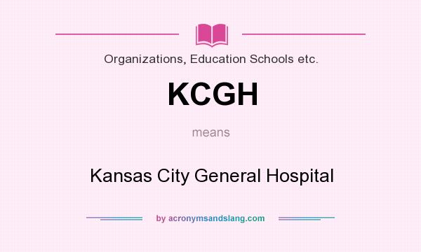 What does KCGH mean? It stands for Kansas City General Hospital