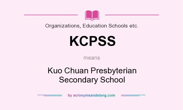 What does KCPSS mean? It stands for Kuo Chuan Presbyterian Secondary School
