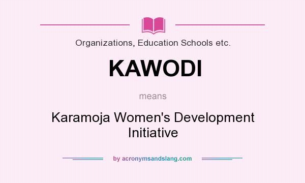 What does KAWODI mean? It stands for Karamoja Women`s Development Initiative