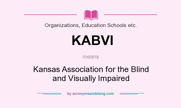 What does KABVI mean? It stands for Kansas Association for the Blind and Visually Impaired