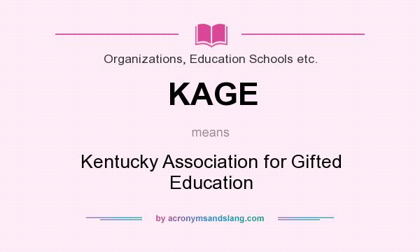 What does KAGE mean? It stands for Kentucky Association for Gifted Education