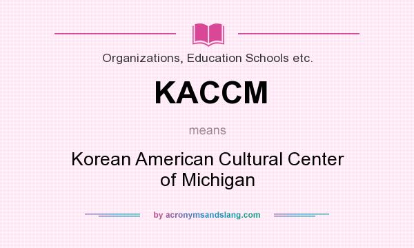 What does KACCM mean? It stands for Korean American Cultural Center of Michigan