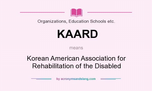 What does KAARD mean? It stands for Korean American Association for Rehabilitation of the Disabled