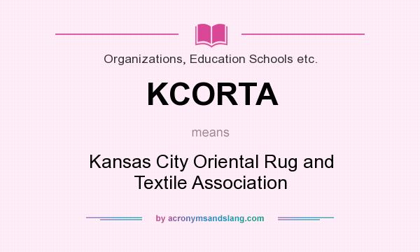 What does KCORTA mean? It stands for Kansas City Oriental Rug and Textile Association